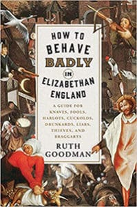 How to Behave Badly in Elizabethan England